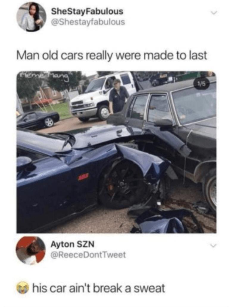 Vehicle - SheStayFabulous @Shestayfabulous Man old cars really were made to last eme Mang 1/5 Ayton SZN @ReeceDontTweet his car ain't break a sweat