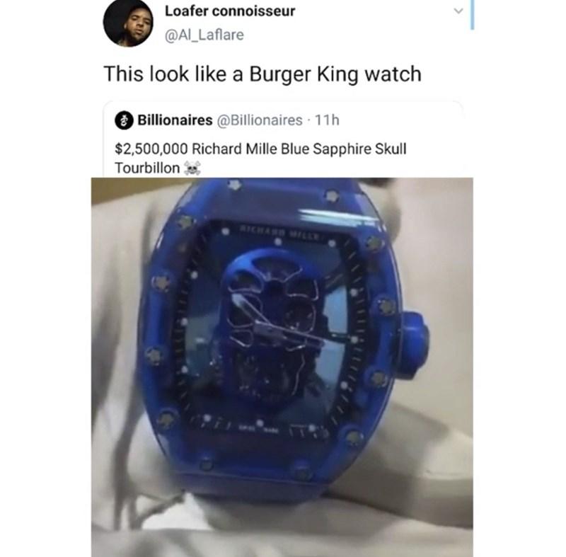 Blue - Loafer connoisseur @Al_Laflare This look like a Burger King watch O Billionaires @Billionaires · 11h $2,500,000 Richard Mille Blue Sapphire Skull Tourbillon SICHAMS MILLE