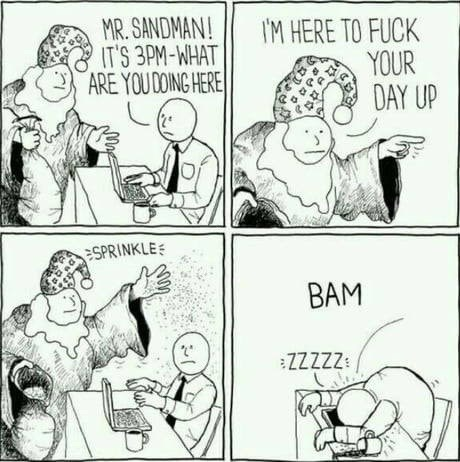 Cartoon - MR. SANDMAN! IT'S 3PM-WHAT ARE YOU DOING HERE I'M HERE TO FUCK YOUR DAY UP SPRINKLE BAM ZZZZZ:
