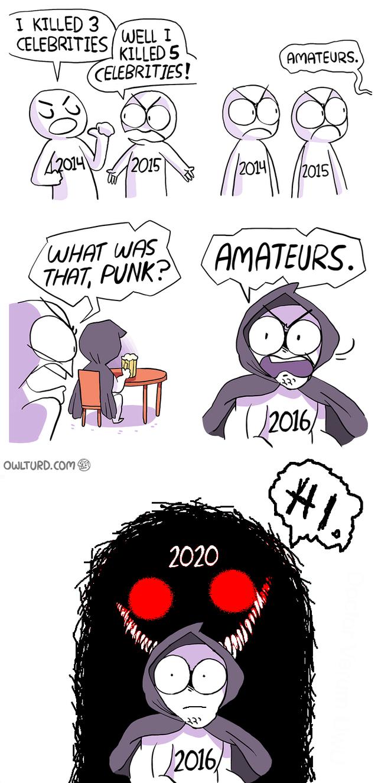 Cartoon - I KILLED 3 CELEBRITIES WELL I KILLED 5 CELEBRITIES! AMATEURS. 2015 2015 WHAT WAS THAT, PUNK? AMATEURS. (2016 OWLTURD.COMO 2020 2016/