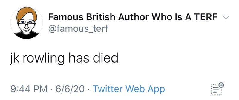 Text - Famous British Author Who Is A TERF @famous_terf jk rowling has died 9:44 PM · 6/6/20 · Twitter Web App ****..