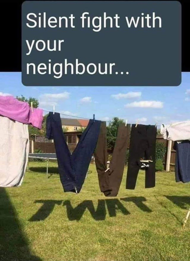 Text - Silent fight with your neighbour... TWAT
