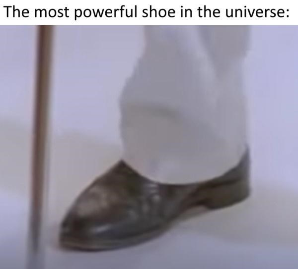 Footwear - The most powerful shoe in the universe: