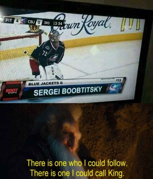 Advertising - PIT 4 CBJ 0 3RD 13-34 own 72 *72 BLUE JACKETS G ROOT SERGEI BOOBTITSKY There is one who I could follow. There is one I could call King. CCH