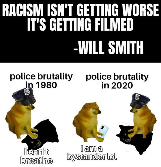 Animal figure - RACISM ISN'T GETTING WORSE IT'S GETTING FILMED -WILL SMITH police brutality police brutality in 1980 in 2020 I can't breathe I am a bystander lol