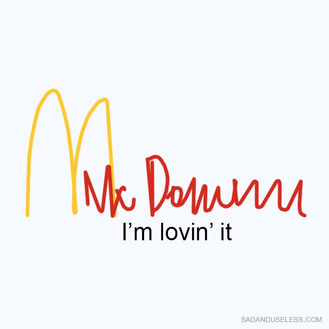 Text - Mk Dominu I'm lovin' it SADANDUSELESS.COM