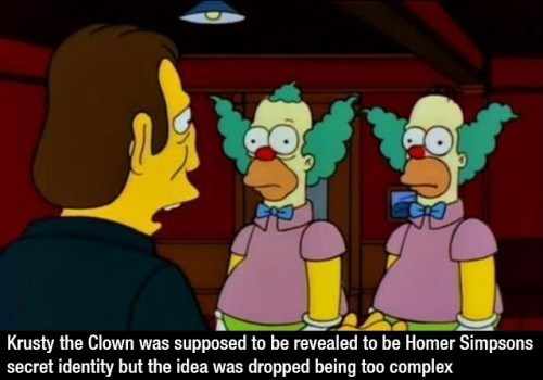 Cartoon - Krusty the Clown was supposed to be revealed to be Homer Simpsons secret identity but the idea was dropped being too complex