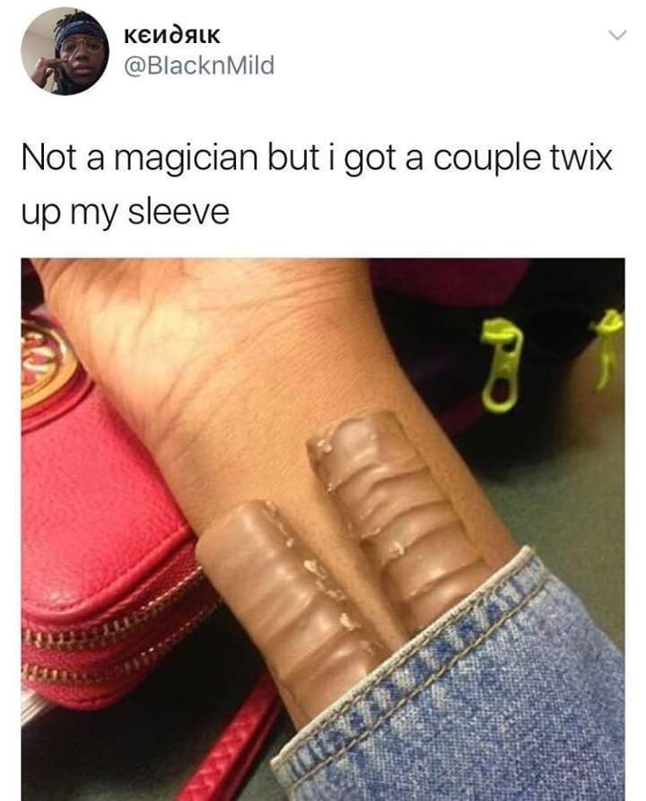 funny pun meme about a twix chocolate up a persons sleeve