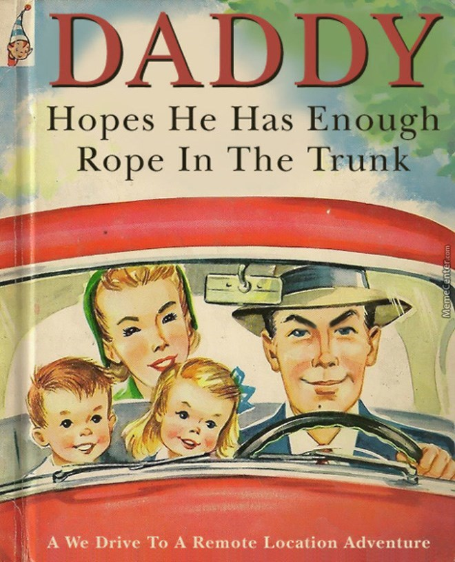 Poster - DADDY Hopes He Has Enough Rope In The Trunk A We Drive To A Remote Location Adventure MemeCenter.com