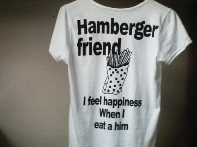 T-shirt - Hamberger friend I feel happiness When! eat a him