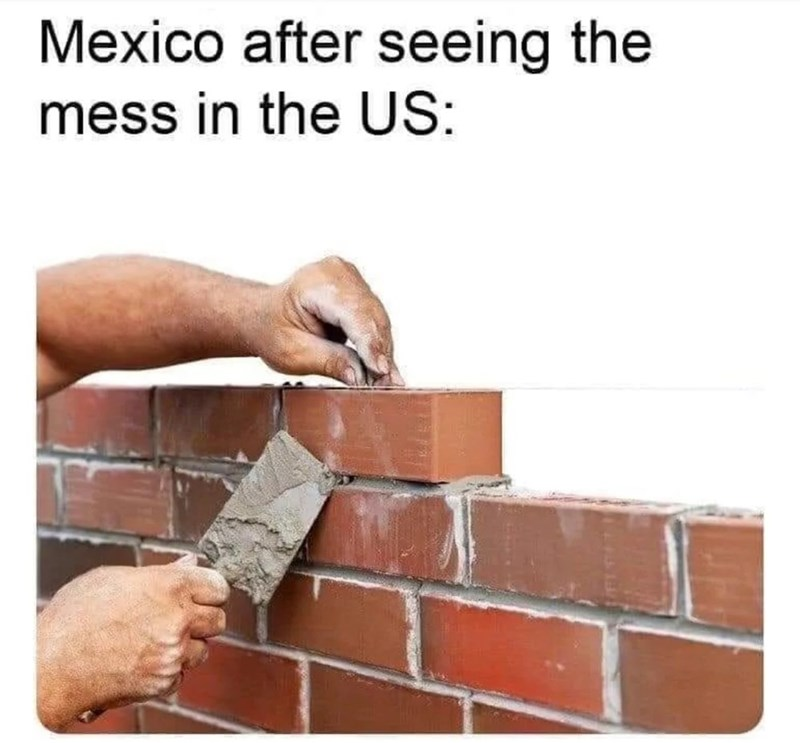 Brick - Mexico after seeing the mess in the US: