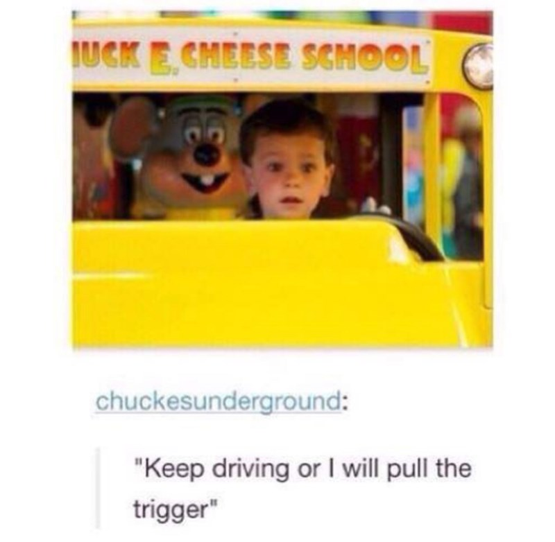 """Text - IUCK E CMEESE SCMOOL C chuckesunderground: """"Keep driving or I will pull the trigger"""""""