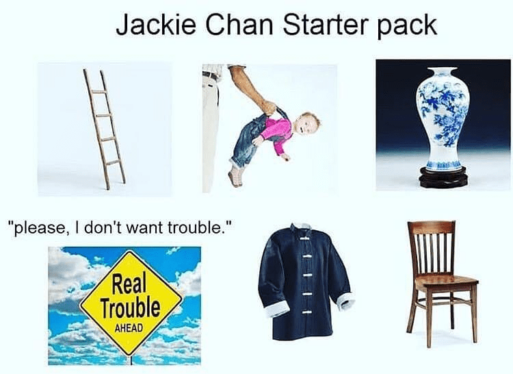 "funny meme about Jackie Chan | Jackie Chan Starter pack ""please, I don't want trouble."" Real Trouble AHEAD"