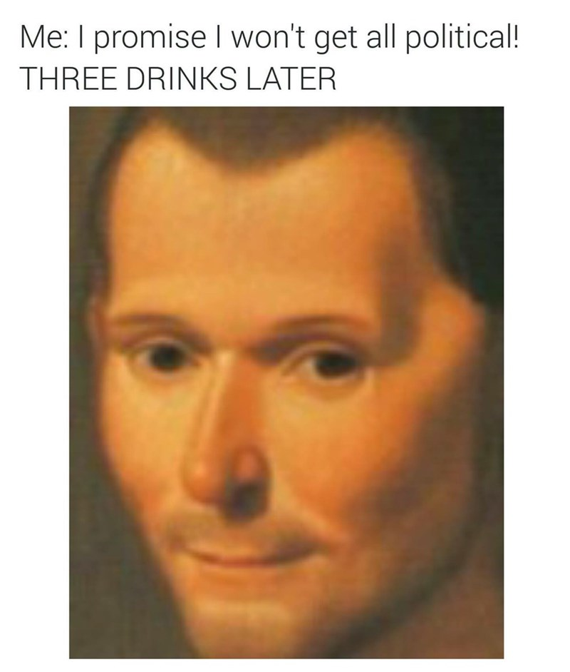 Face - Me: I promise I won't get all political! THREE DRINKS LATER