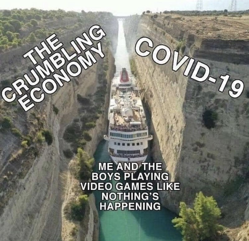 """Funny dank meme featuring a cruise ship in a narrow passage way where one side of the cliff represents """"the crumbling economy,"""" the other side represents """"COVID-19,"""" and the middle represents """"Me and the boys playing video games like nothing's happening"""""""