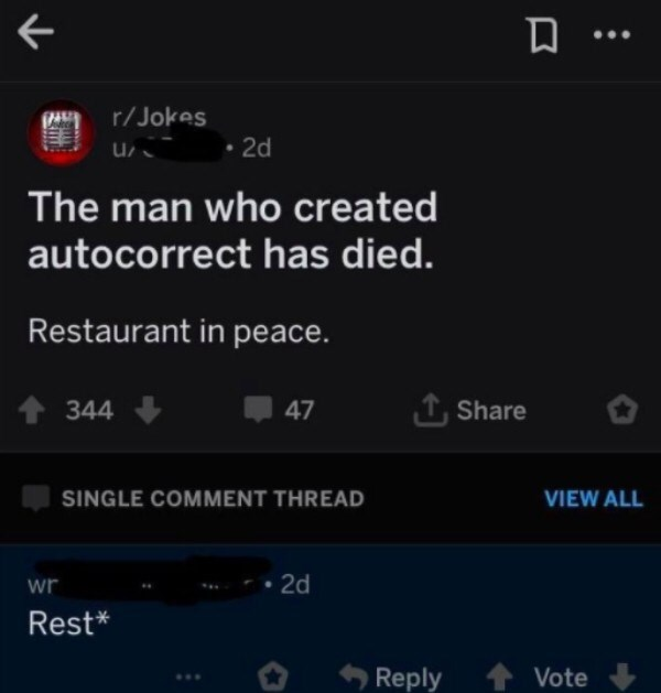 Text - r/Jokes u • 2d The man who created autocorrect has died. Restaurant in peace. + 344 47 1, Share SINGLE COMMENT THREAD VIEW ALL wr 2d Rest* Reply 1 Vote