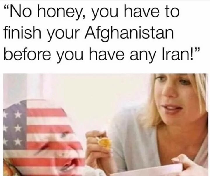 """Text - """"No honey, you have to finish your Afghanistan before you have any Iran!"""""""