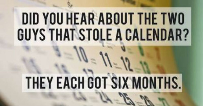 Font - DID YOU HEAR ABOUT THE TWO GUYS THAT STOLE A CALENDAR? 11-12 THEY EACH GOT SIX MONTHS.