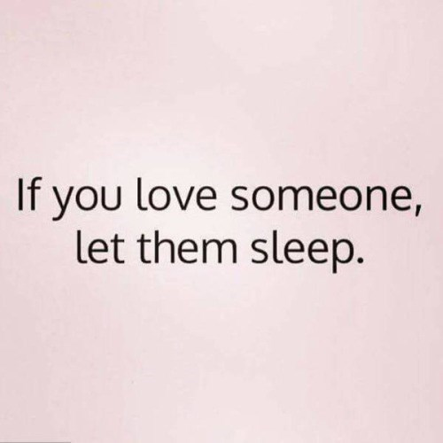 Text - If you love someone, let them sleep.