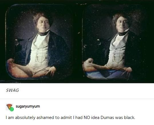 Text - SWAG sugaryumyum I am absolutely ashamed to admit had NO idea Dumas was black.
