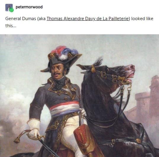 Horse - petermorwood General Dumas (aka Thomas Alexandre Davy de La Pailleterie) looked like this...