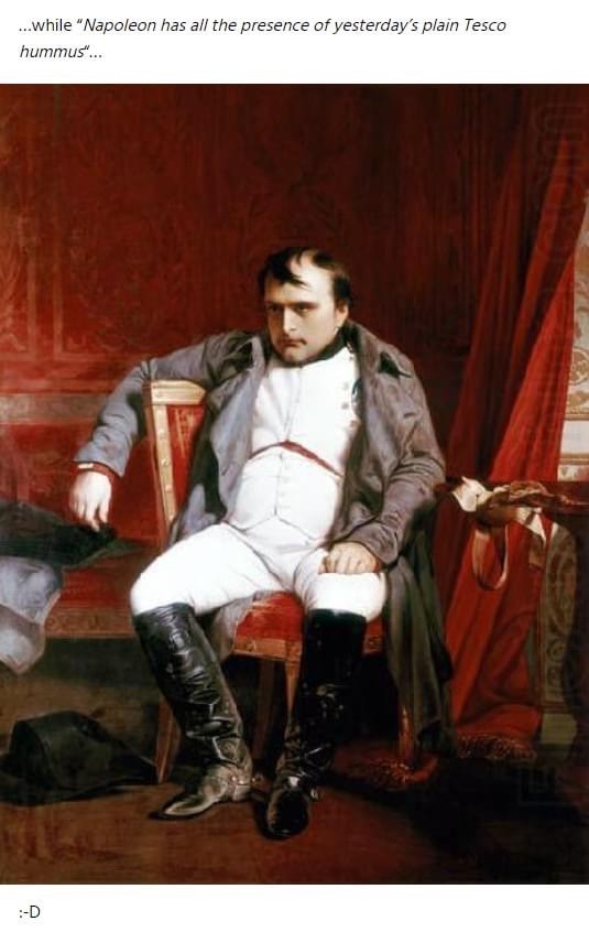 """Portrait - .while """"Napoleon has all the presence of yesterday's plain Tesco hummus"""".. :-D"""