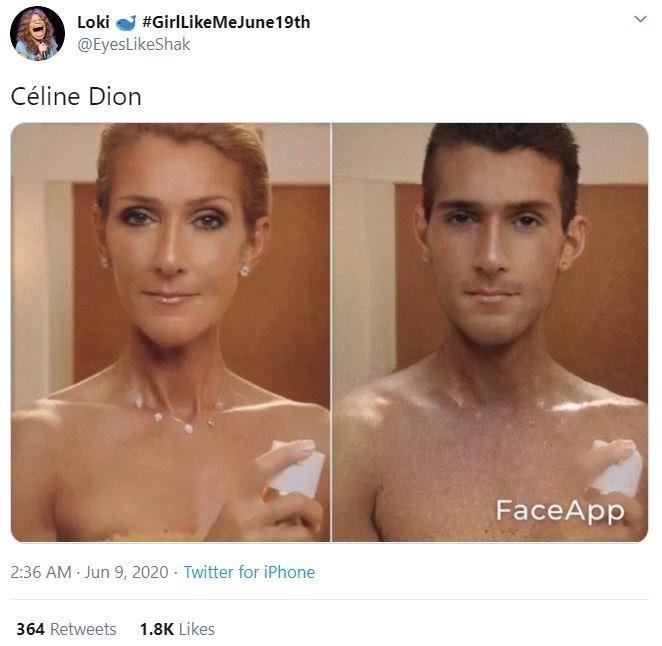 Face - Loki #GirlLikeMeJune19th @EyesLikeShak Céline Dion FaceApp 2:36 AM Jun 9, 2020 · Twitter for iPhone 364 Retweets 1.8K Likes