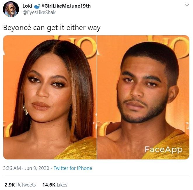 Face - Loki #GirlLikeMeJune19th @EyesLikeShak Beyoncé can get it either way FaceApp 3:26 AM Jun 9, 2020 · Twitter for iPhone 2.9K Retweets 14.6K Likes >