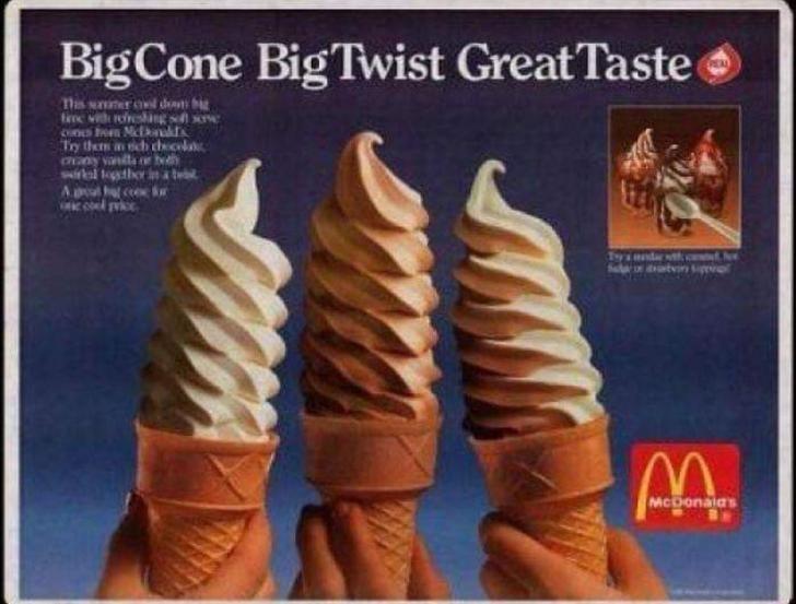 Soft Serve Ice Creams - BigCone Big Twist Great Taste PEA Tis wner od donm big fenc vith reeshing Suns ben Mc Try them an ch checol CHony vanita bh wl tegsther Tyinndartk atvin McDonaias