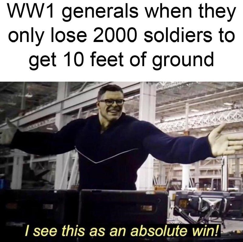 Shoulder - WW1 generals when they only lose 2000 soldiers to get 10 feet of ground I see this as an absolute win!