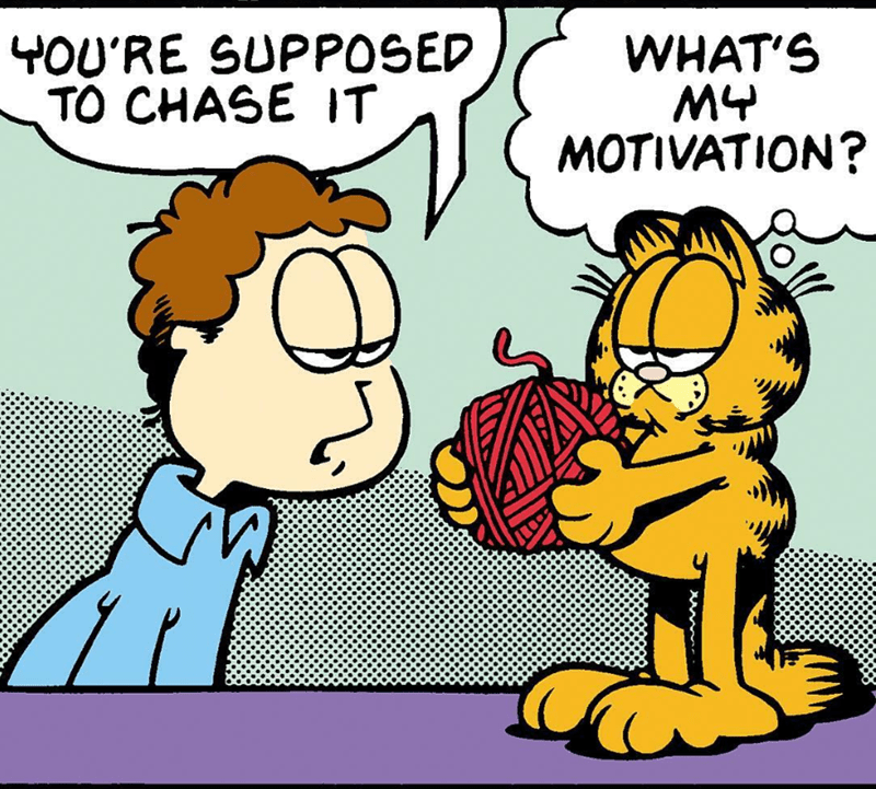 Cartoon - YOU'RE SUPPOSED TO CHASE IT WHAT'S MY MOTIVATION?