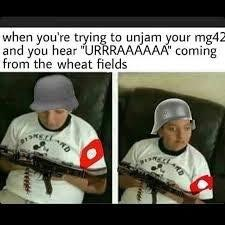 """Photo caption - when you're trying to unjam your mg42 and you hear """"URRRAAAAAA' coming from the wheat fields"""