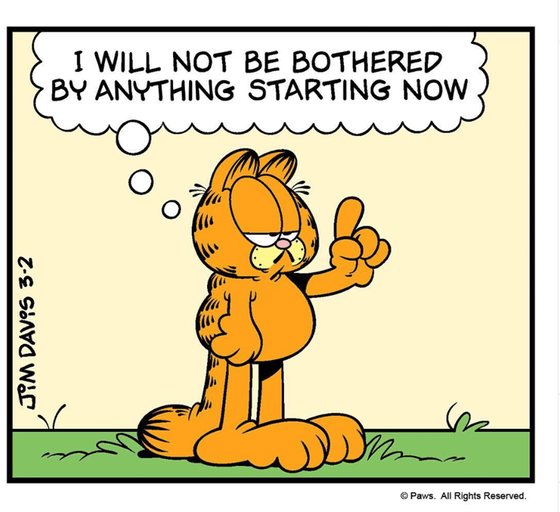 Cartoon - I WILL NOT BE BOTHERED BY ANYTHING STARTING NOW © Paws. All Rights Reserved. JiM DAVIS 3-2