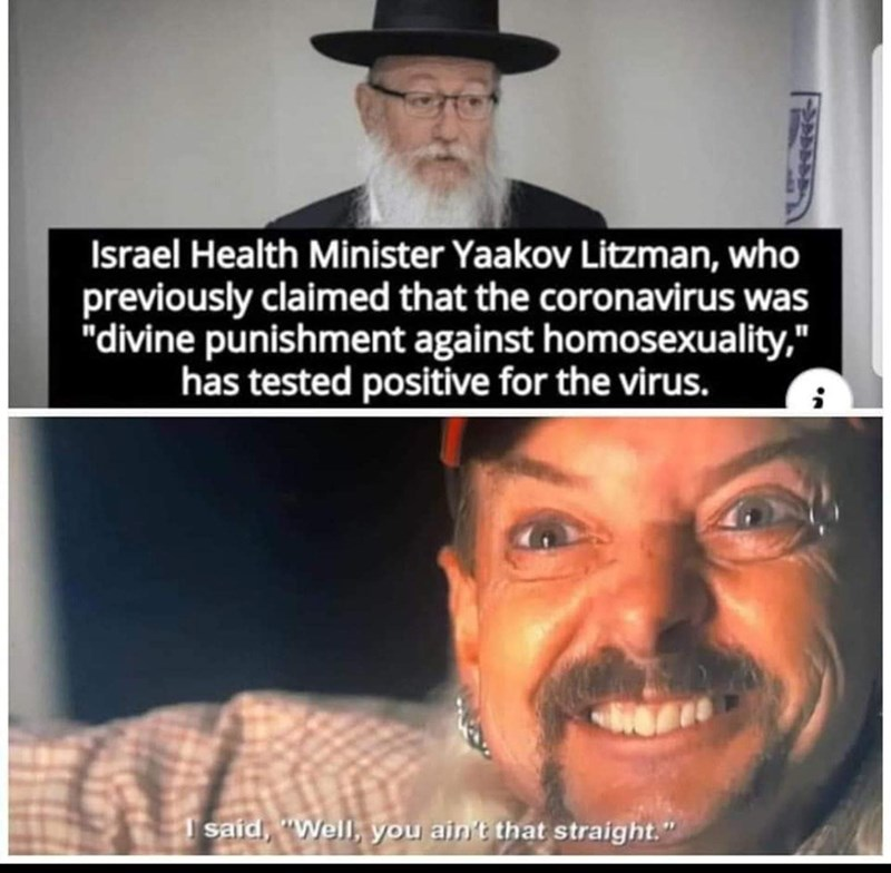 """Moustache - Israel Health Minister Yaakov Litzman, who previously claimed that the coronavirus was """"divine punishment against homosexuality,"""" has tested positive for the virus. I said, """"Well, you ain't that straight."""""""