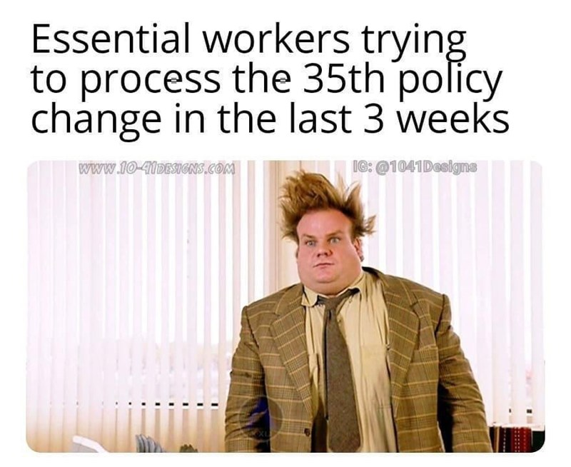 Text - Essential workers trying to process the 35th policy change in the last 3 weeks www.10-41DESIGNS.COM IG: @1041Designs