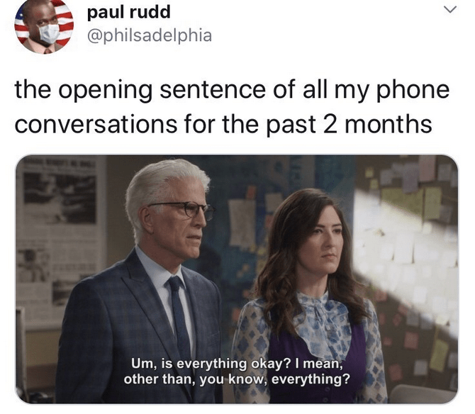 Text - paul rudd @philsadelphia the opening sentence of all my phone conversations for the past 2 months Um, is everything okay? I mean, other than, you know, everything? >