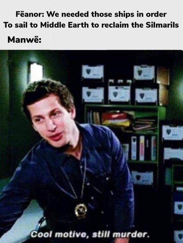 Photo caption - Fëanor: We needed those ships in order To sail to Middle Earth to reclaim the Silmarils Manwë: Cool motive, still murder.