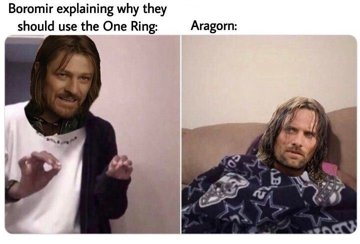 Face - Boromir explaining why they should use the One Ring: Aragorn: