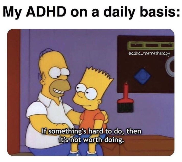 Cartoon - My ADHD on a daily basis: @adhd_memetherapy If something's hard to do, then it's not worth doing.