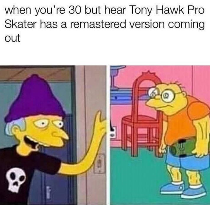 Cartoon - when you're 30 but hear Tony Hawk Pro Skater has a remastered version coming out