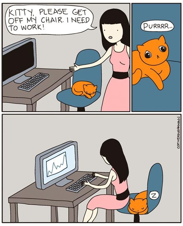Cartoon - KITTY, PLEASE GET OFF MY CHAIR. I NEED To WORK! PURRRR. CATVERSUSHUMAN