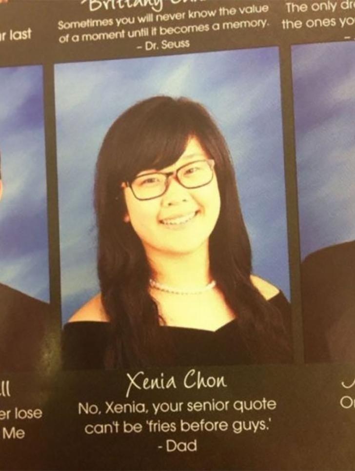 Text - Sometimes you will never know the value of a moment until it becomes a memory. the ones yo The only dre ar last - Dr. Seuss Xenia Chon No, Xenia, your senior quote can't be 'fries before guys.' er lose Me - Dad