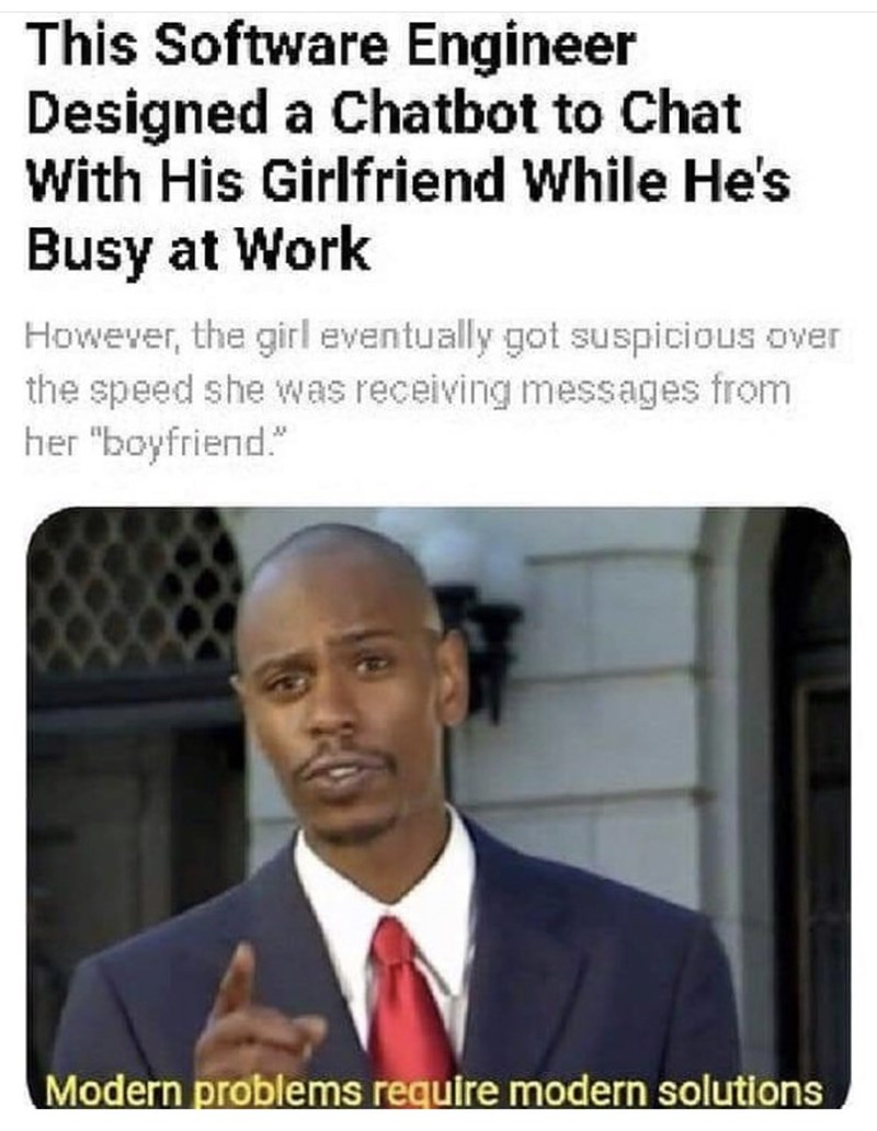 """Text - This Software Engineer Designed a Chatbot to Chat With His Girlfriend While He's Busy at Work However, the girl eventually got suspicious over the speed she was receiving messages from her """"boyfriend."""" Modern problems require modern solutions"""