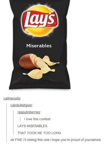 Junk food - Lay's Miserables callmeoutis: calmb4tehpwn rasputinberries I love this contest LAYS MISERABLES THAT TOOK ME TOO LONG ok FINE I'll reblog this one i hope you're proud of yourselves