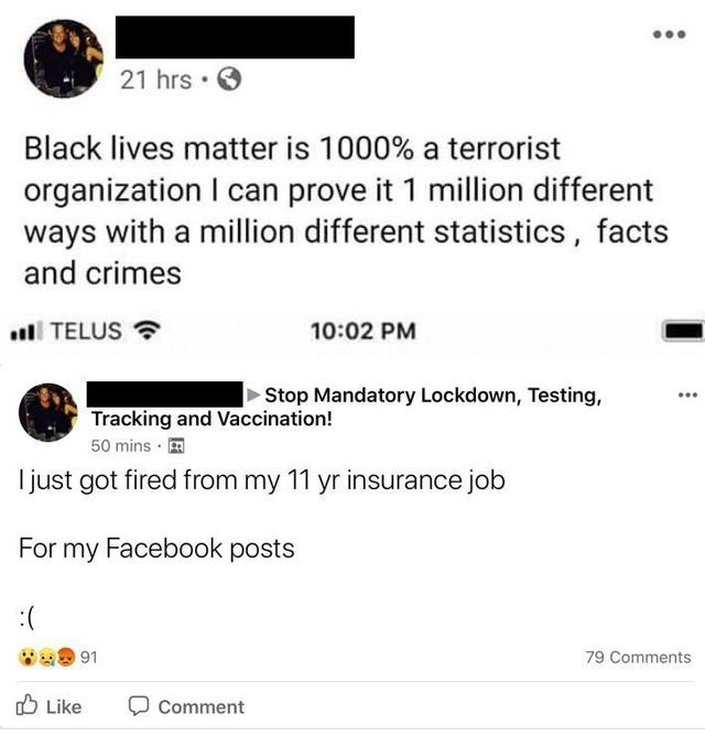 Text - ... 21 hrs · O Black lives matter is 1000% a terrorist organization I can prove it 1 million different ways with a million different statistics, facts and crimes ull TELUS ? 10:02 PM |► Stop Mandatory Lockdown, Testing, ... Tracking and Vaccination! 50 mins · I just got fired from my 11 yr insurance job For my Facebook posts :( 91 79 Comments O Like Comment