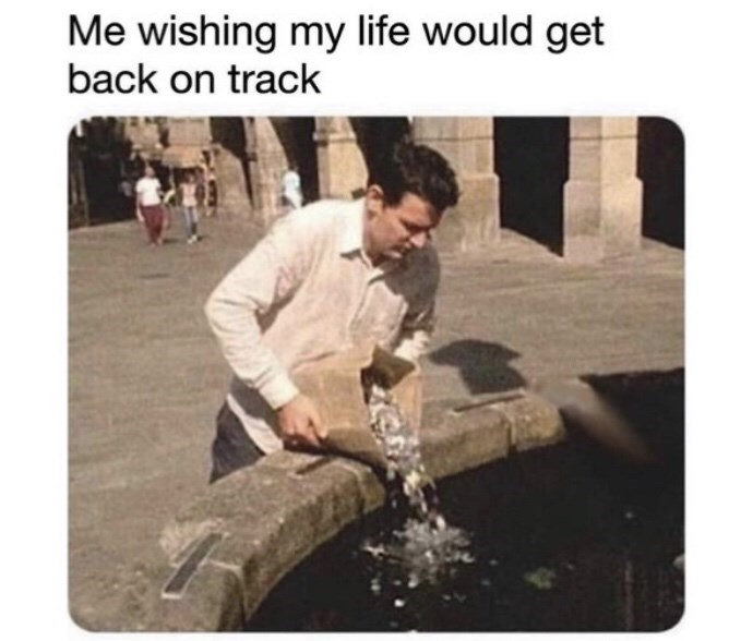 Text - Me wishing my life would get back on track