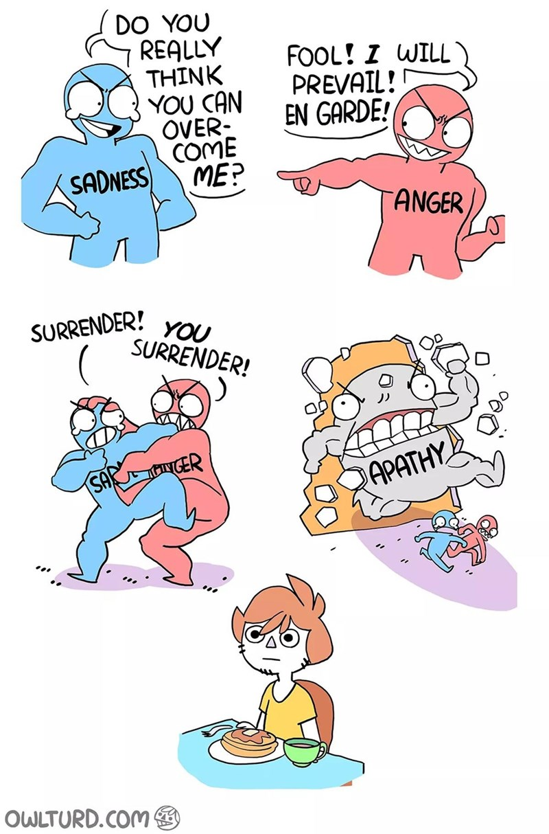 Cartoon - DO YOU REALLY THINK YOU CAN OVER- COME ME? FOOL! I WILL PREVAIL! EN GARDE! SADNESS ANGER SURRENDER! YOU SURRENDER! SA ntGER APATHY OWLTURD.COM9