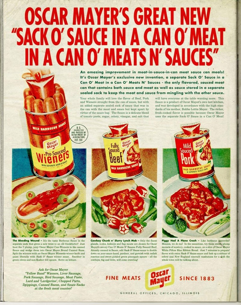 """Vintage advertisement - OSCAR MAYER'S GREAT NEW """"SACK O' SAUCE IN A CAN OʻMEAT IN A CAN O' MEATS N'SAUCES"""" An amazing improvement in meat-in-sauce-in-can meat sauce can meals! It's Oscar Mayer's exclusive new invention, a separate Sack O' Sauce in a Can O' Meat in a Can O' Meats N' Sauces - the only flavored, sauced meat can that contains both sauce and meat as well as sauce stored in a separate sealed sack to keep the meat and sauce from mingling with the other sauce. Your whole family will lov"""