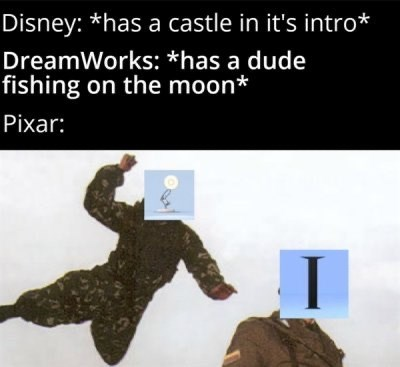 Text - Disney: *has a castle in it's intro* DreamWorks: *has a dude fishing on the moon* Pixar: