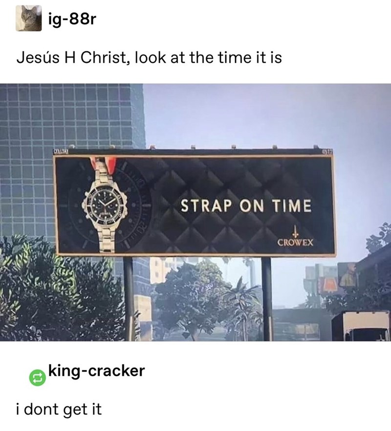 Text - ig-88r Jesús H Christ, look at the time it is STRAP ON TIME CROWEX king-cracker i dont get it 20